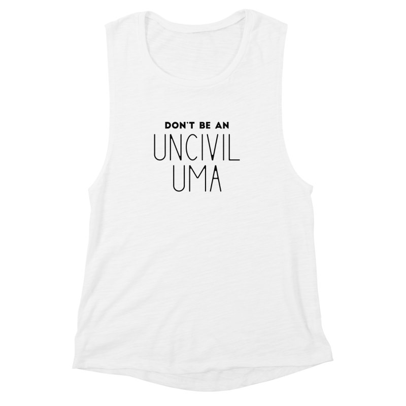 Don't be an Uncivil Uma Women's Muscle Tank by