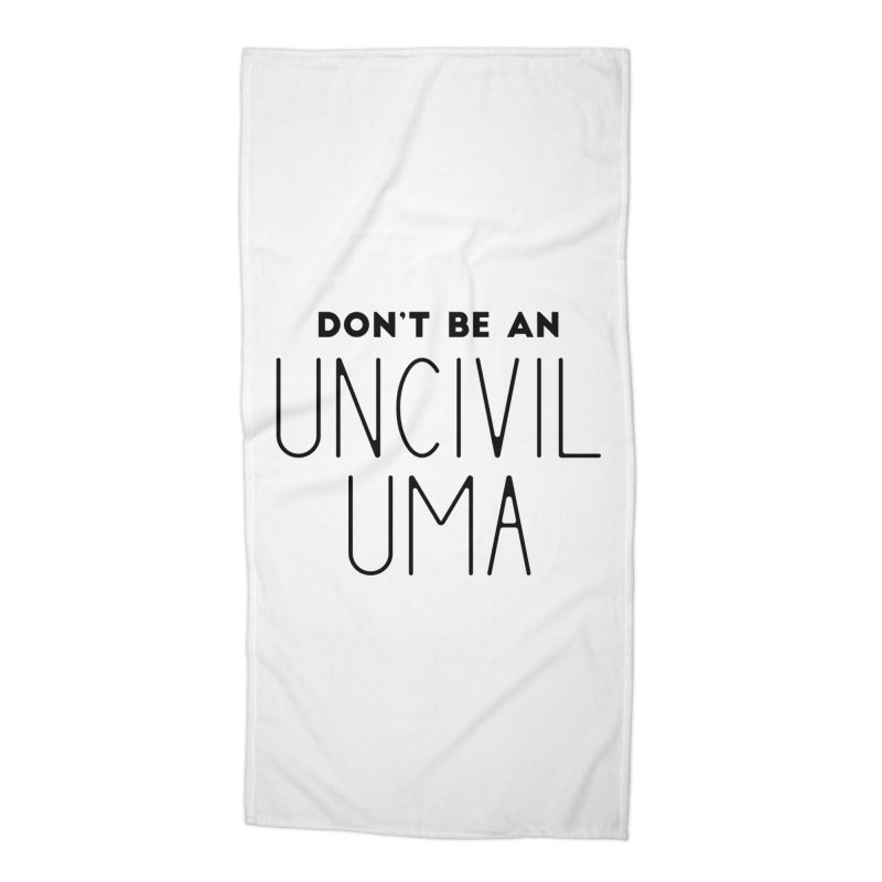 Don't be an Uncivil Uma Accessories Beach Towel by