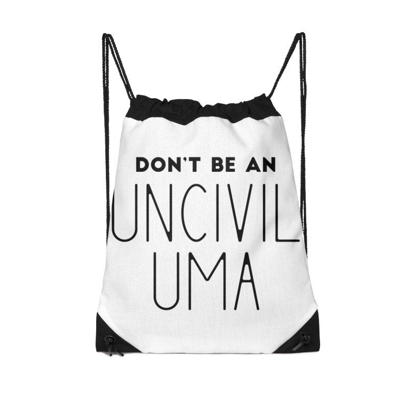 Don't be an Uncivil Uma Accessories Drawstring Bag Bag by