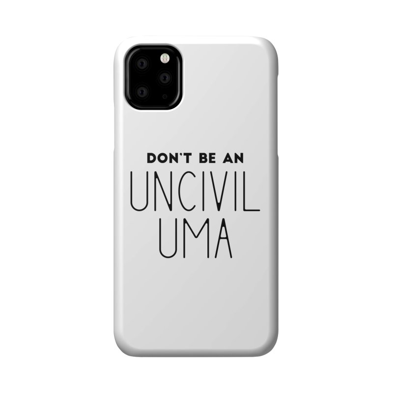 Don't be an Uncivil Uma Accessories Phone Case by Pamela Habing's Art