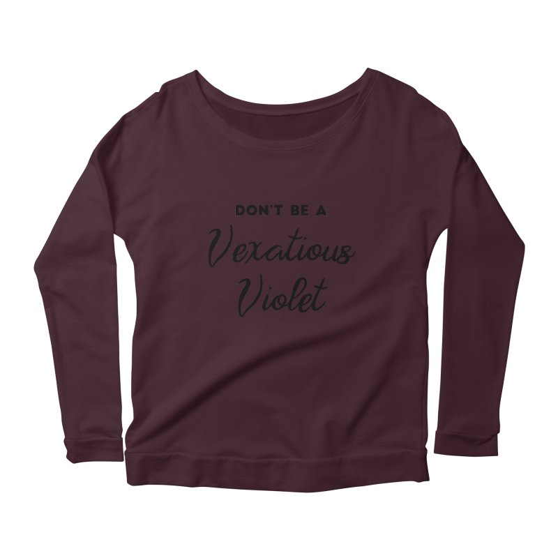 Don't be a Vexatious Violet Women's Scoop Neck Longsleeve T-Shirt by