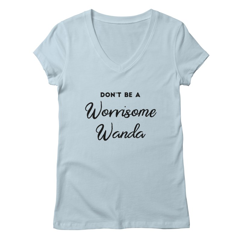 Don't be a Worrisome Wanda Women's Regular V-Neck by