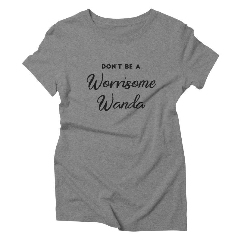 Don't be a Worrisome Wanda Women's Triblend T-Shirt by Pamela Habing's Art