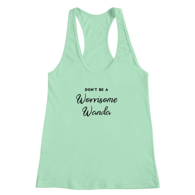 Don't be a Worrisome Wanda Women's Racerback Tank by