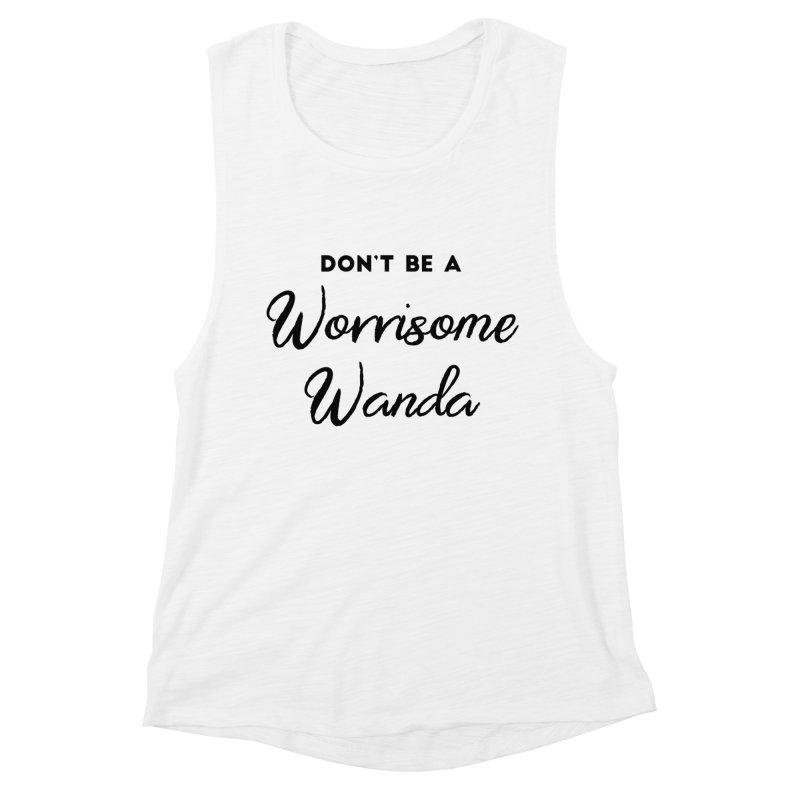 Don't be a Worrisome Wanda Women's Muscle Tank by Pamela Habing's Art