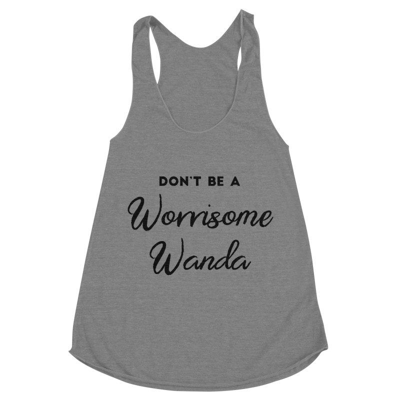 Don't be a Worrisome Wanda Women's Racerback Triblend Tank by Pamela Habing's Art