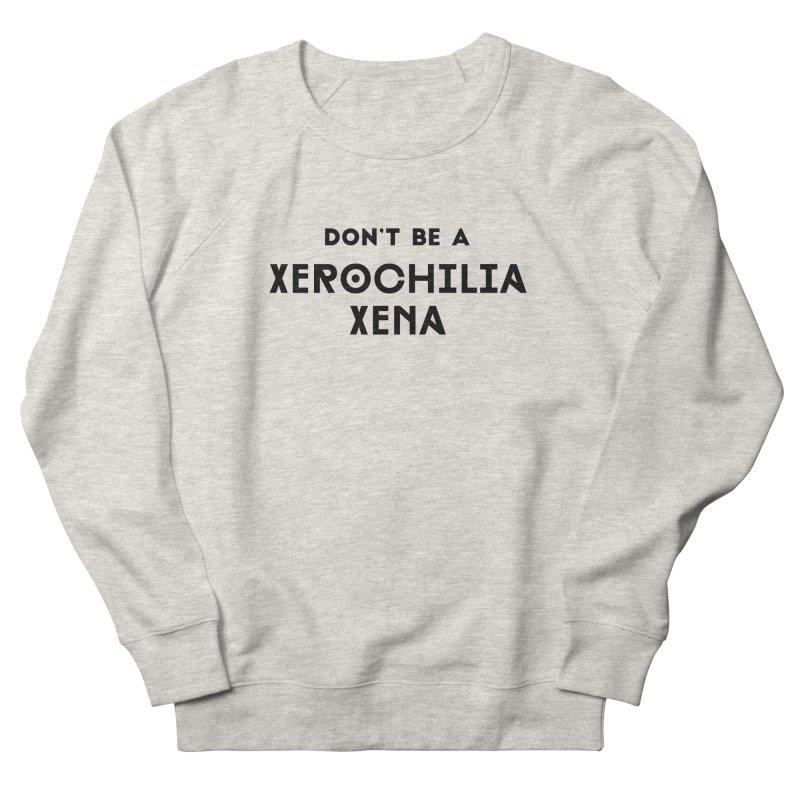 Don't be a Xerochilia Xena Women's French Terry Sweatshirt by
