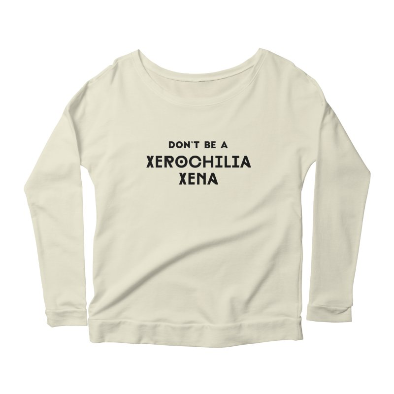 Don't be a Xerochilia Xena Women's Scoop Neck Longsleeve T-Shirt by