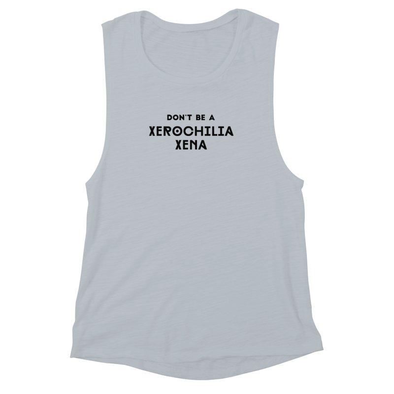 Don't be a Xerochilia Xena Women's Muscle Tank by