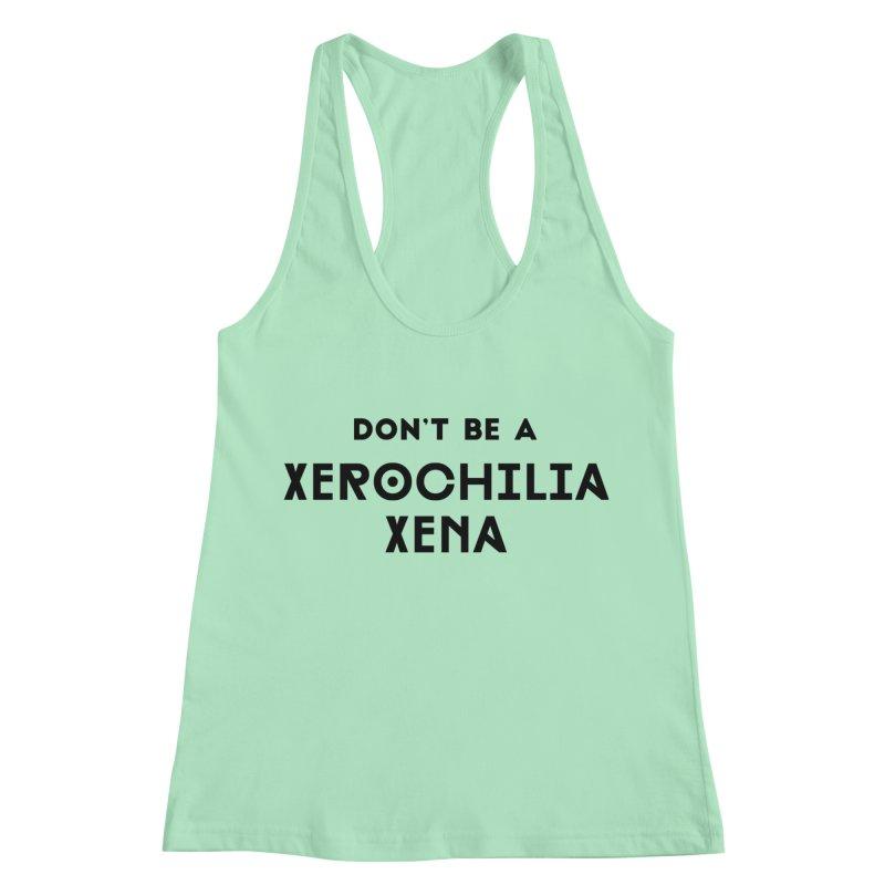 Don't be a Xerochilia Xena Women's Racerback Tank by Pamela Habing's Art