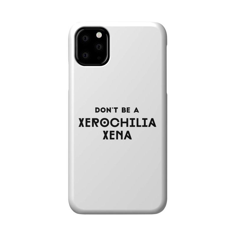 Don't be a Xerochilia Xena Accessories Phone Case by Pamela Habing's Art