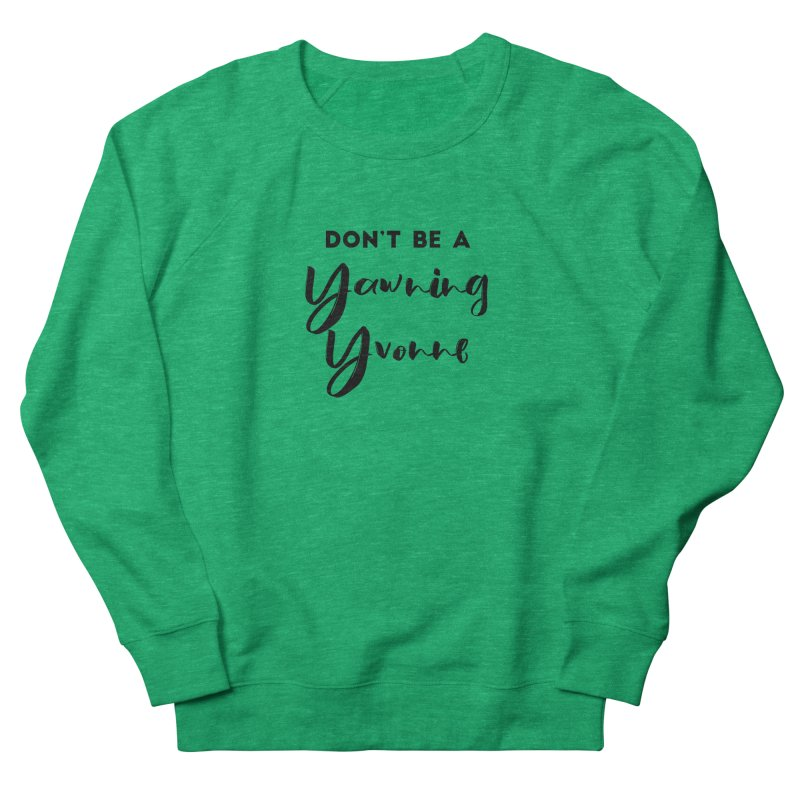 Don't be a Yawning Yvonne Women's French Terry Sweatshirt by Pamela Habing's Art