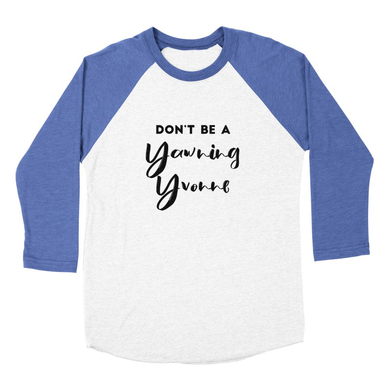 Don't be a Yawning Yvonne Women's Baseball Triblend Longsleeve T-Shirt by