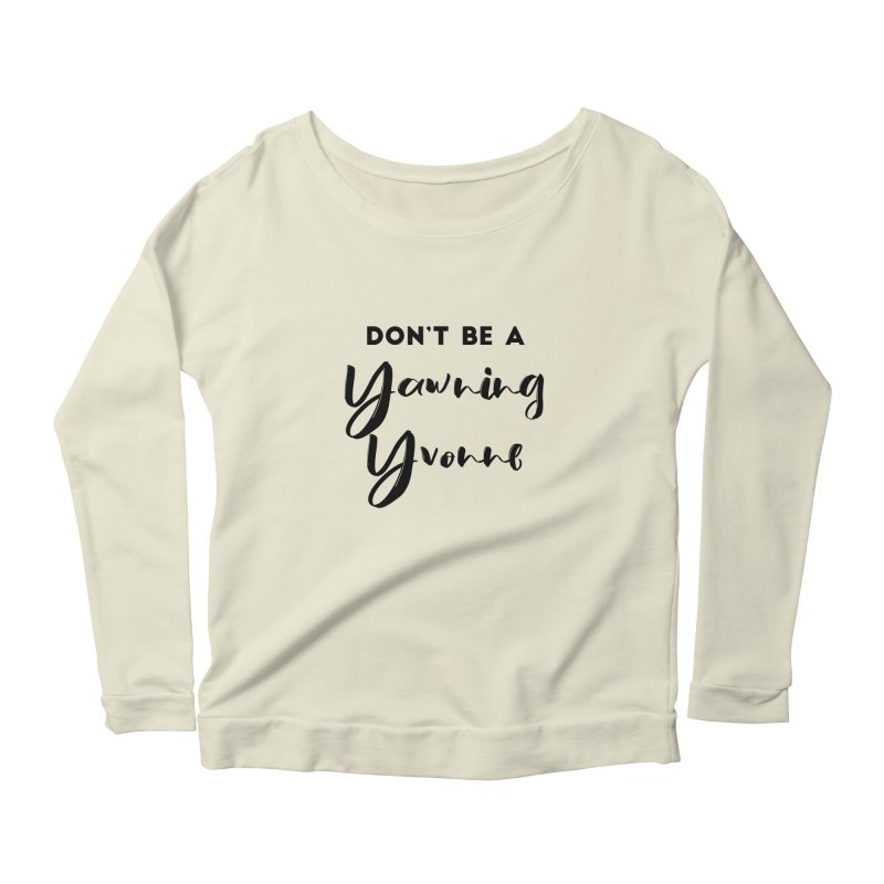 Don't be a Yawning Yvonne Women's Scoop Neck Longsleeve T-Shirt by