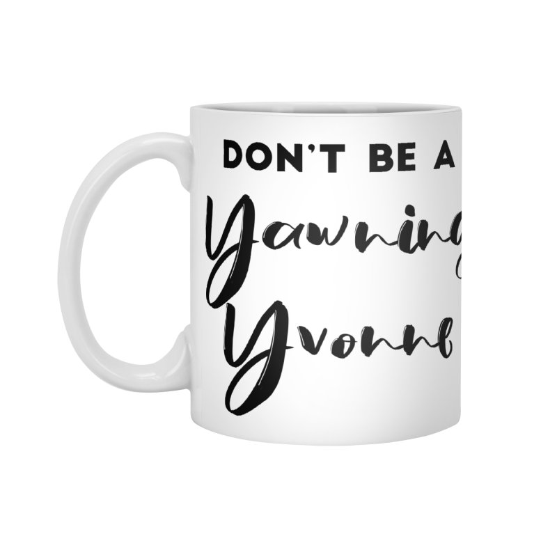 Don't be a Yawning Yvonne Accessories Standard Mug by