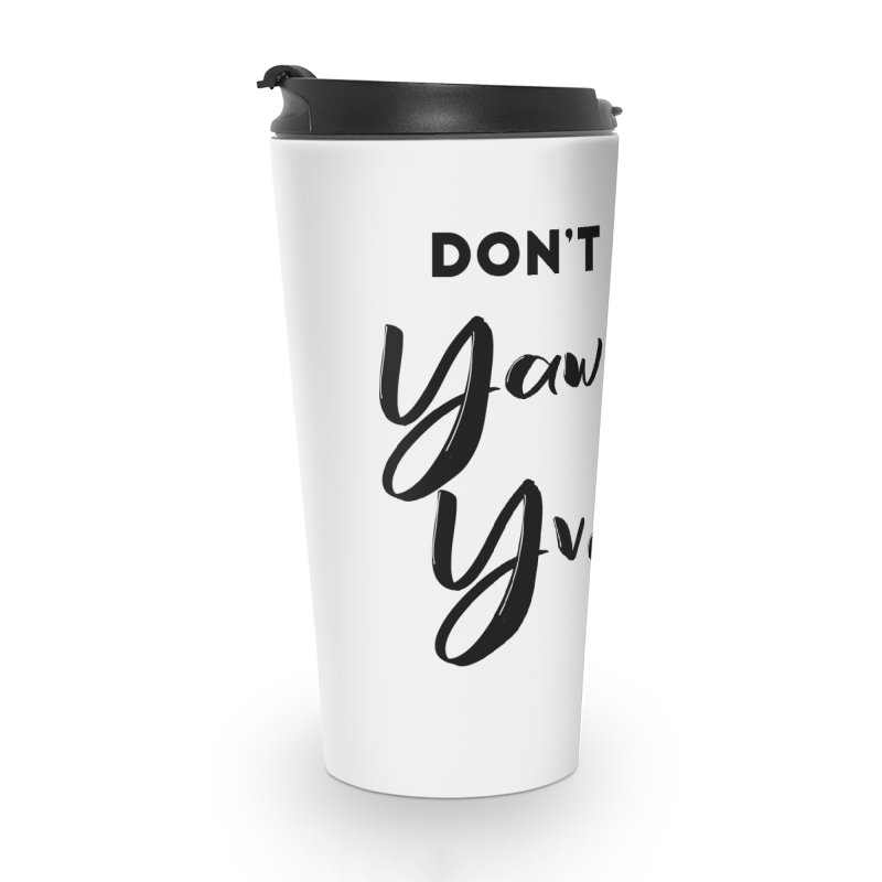 Don't be a Yawning Yvonne Accessories Travel Mug by