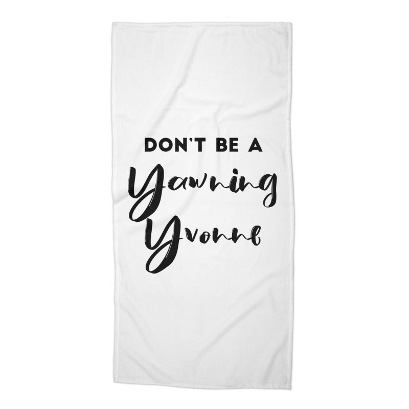 Don't be a Yawning Yvonne Accessories Beach Towel by