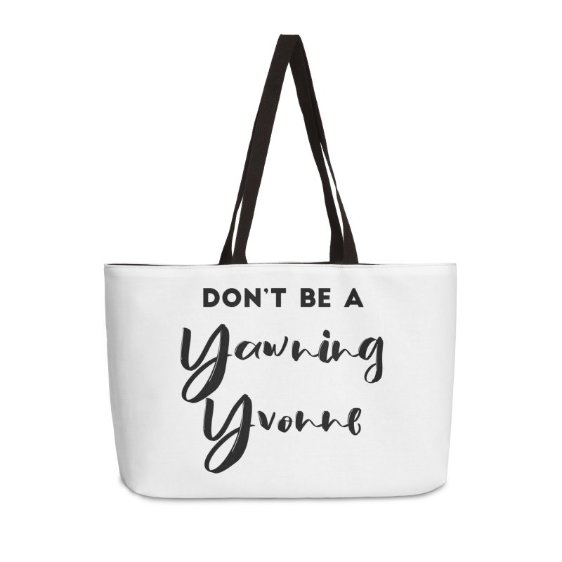 Don't be a Yawning Yvonne Accessories Weekender Bag Bag by