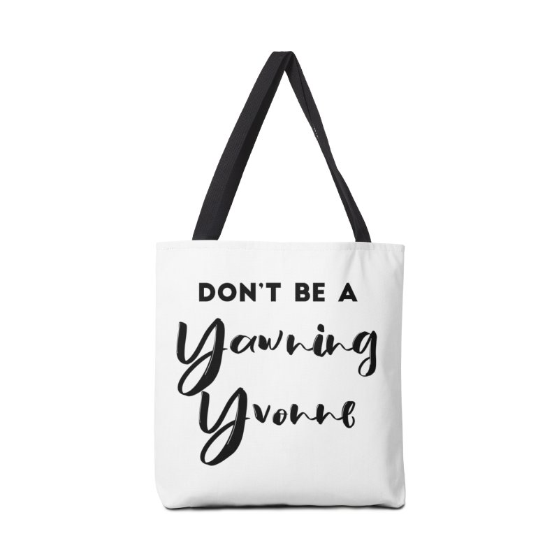 Don't be a Yawning Yvonne Accessories Tote Bag Bag by