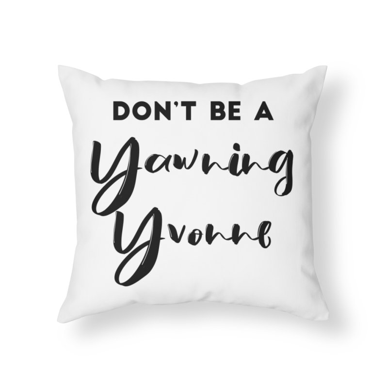 Don't be a Yawning Yvonne Home Throw Pillow by
