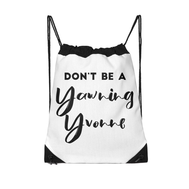Don't be a Yawning Yvonne Accessories Drawstring Bag Bag by