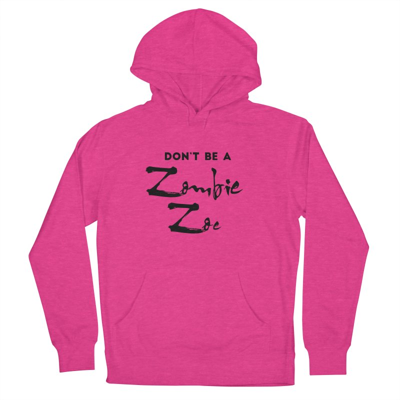 Don't be a Zombie Zoe Women's French Terry Pullover Hoody by Pamela Habing's Art