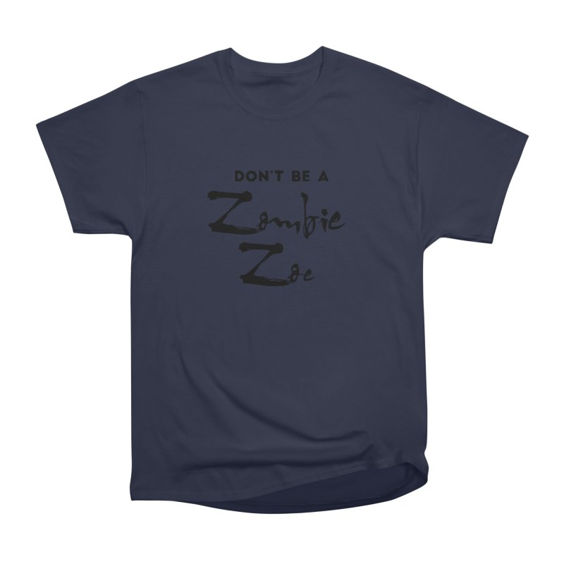 Don't be a Zombie Zoe Women's Heavyweight Unisex T-Shirt by