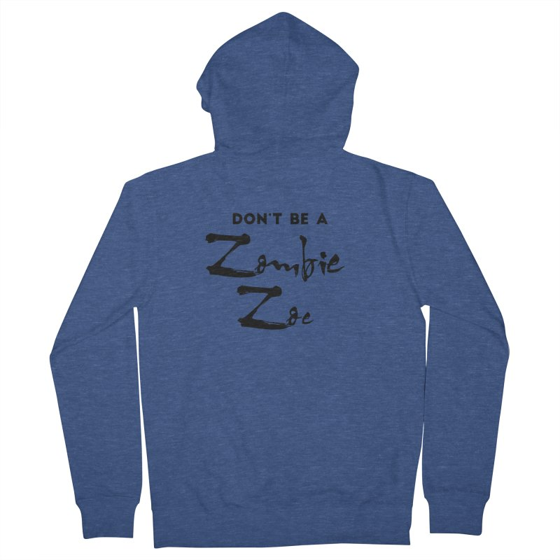 Don't be a Zombie Zoe Women's French Terry Zip-Up Hoody by Pamela Habing's Art