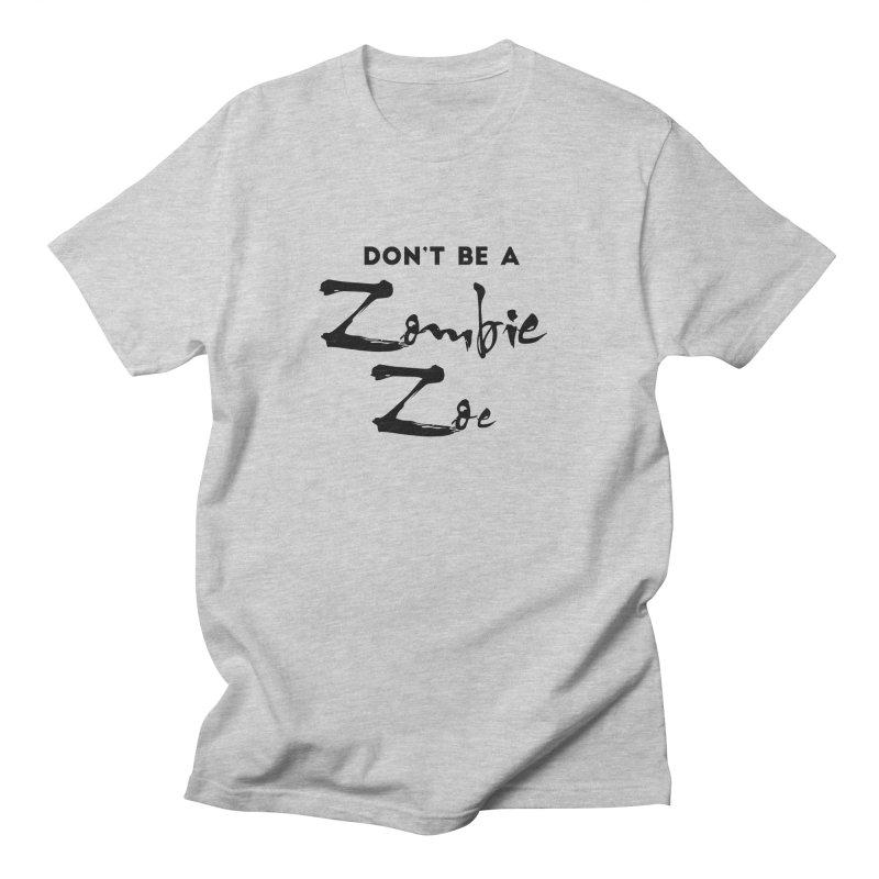 Don't be a Zombie Zoe Women's Regular Unisex T-Shirt by