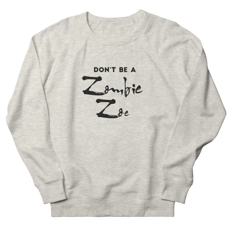 Don't be a Zombie Zoe Women's French Terry Sweatshirt by