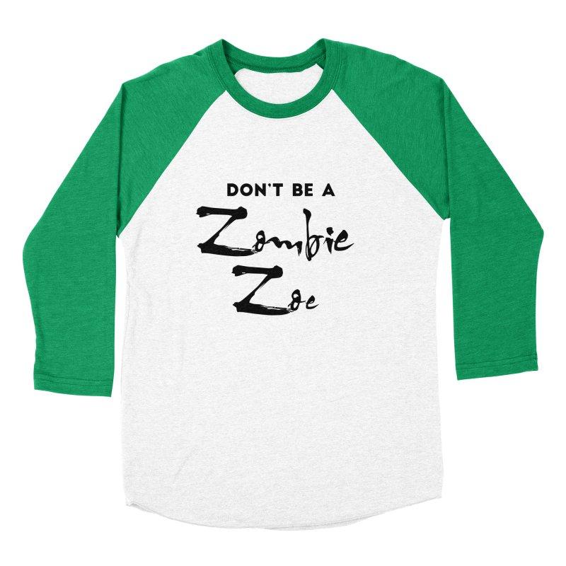 Don't be a Zombie Zoe Women's Baseball Triblend Longsleeve T-Shirt by