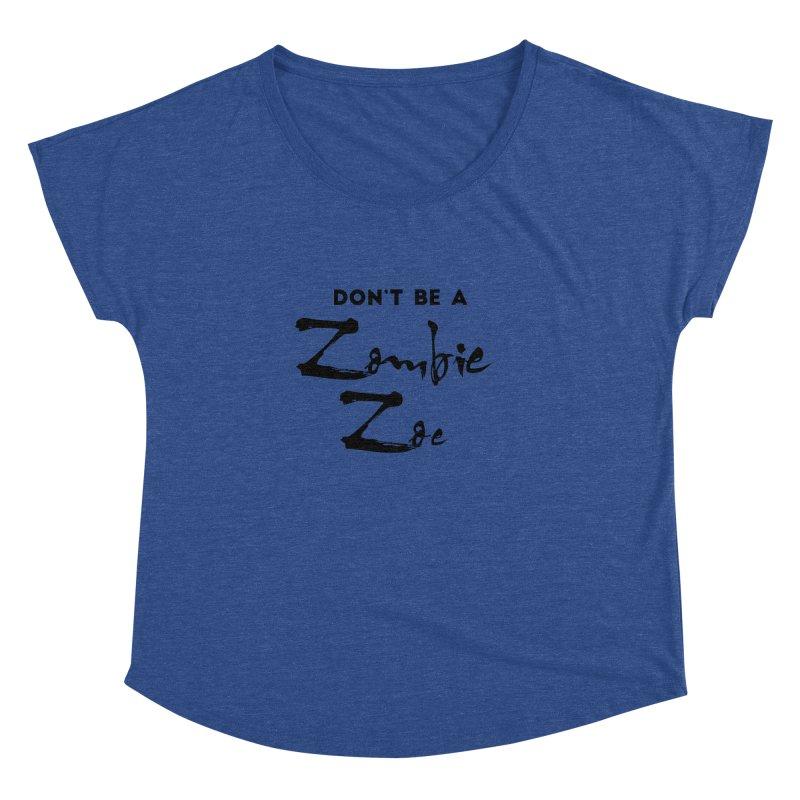 Don't be a Zombie Zoe Women's Dolman Scoop Neck by