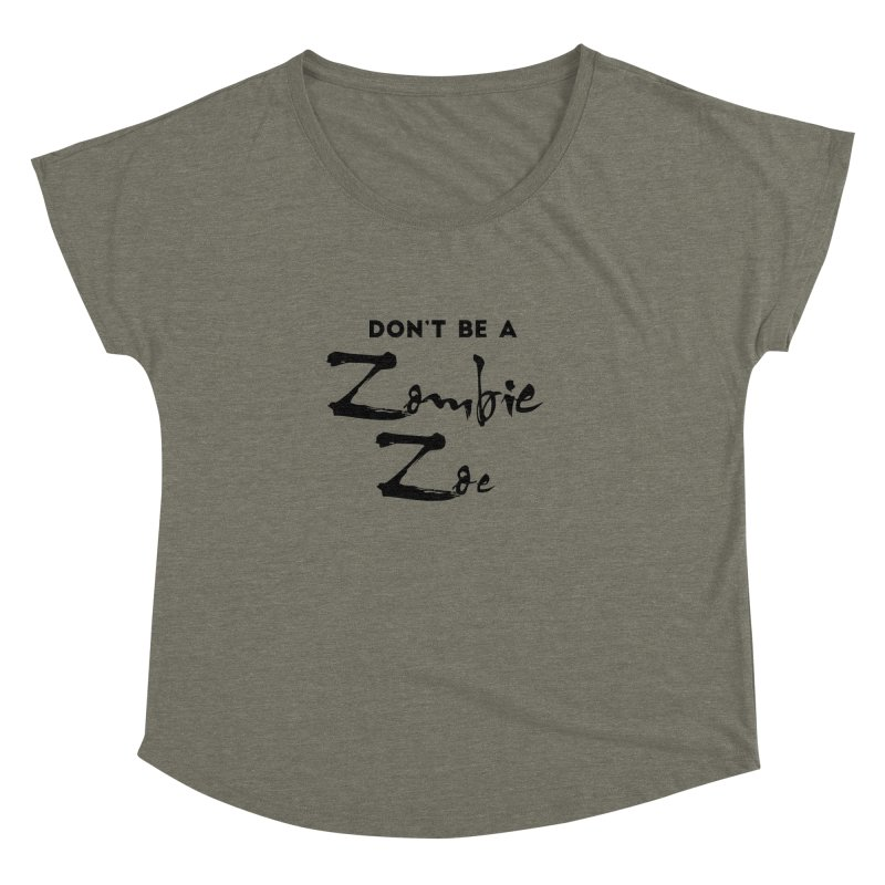 Don't be a Zombie Zoe Women's Dolman Scoop Neck by Pamela Habing's Art