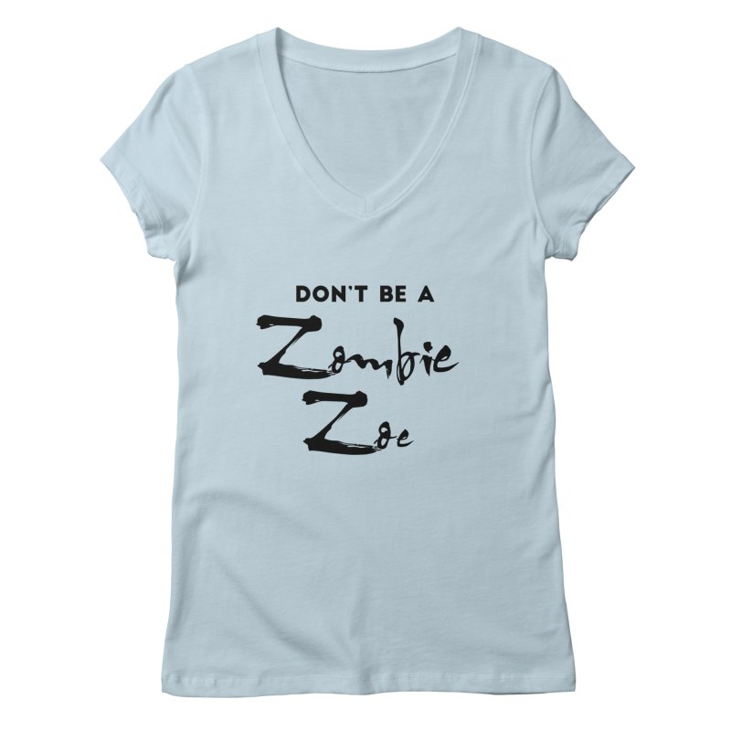Don't be a Zombie Zoe Women's Regular V-Neck by