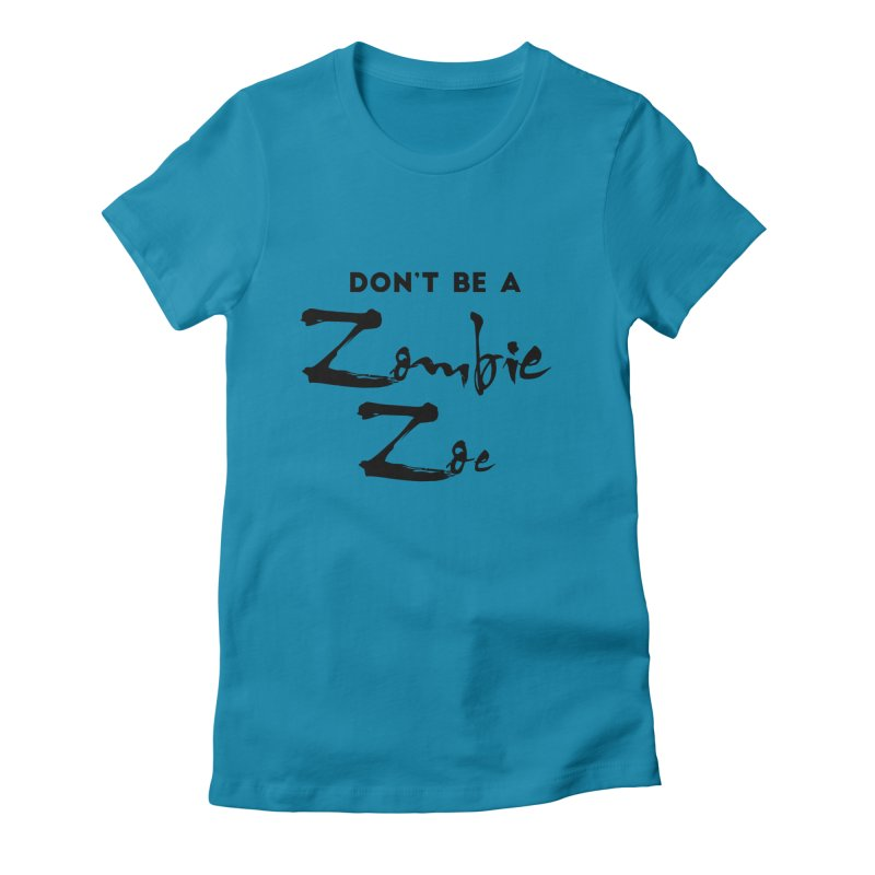 Don't be a Zombie Zoe Women's Fitted T-Shirt by Pamela Habing's Art