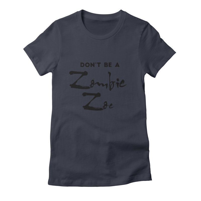 Don't be a Zombie Zoe Women's Fitted T-Shirt by