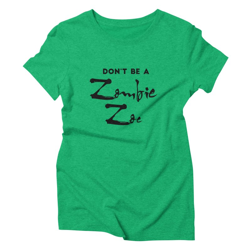 Don't be a Zombie Zoe Women's Triblend T-Shirt by