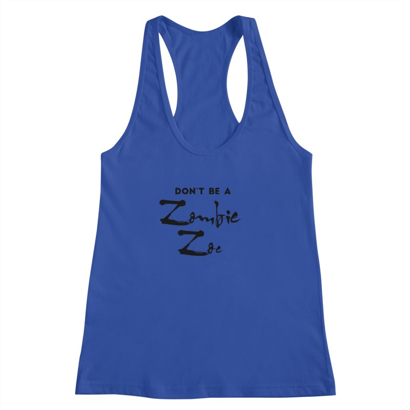 Don't be a Zombie Zoe Women's Racerback Tank by