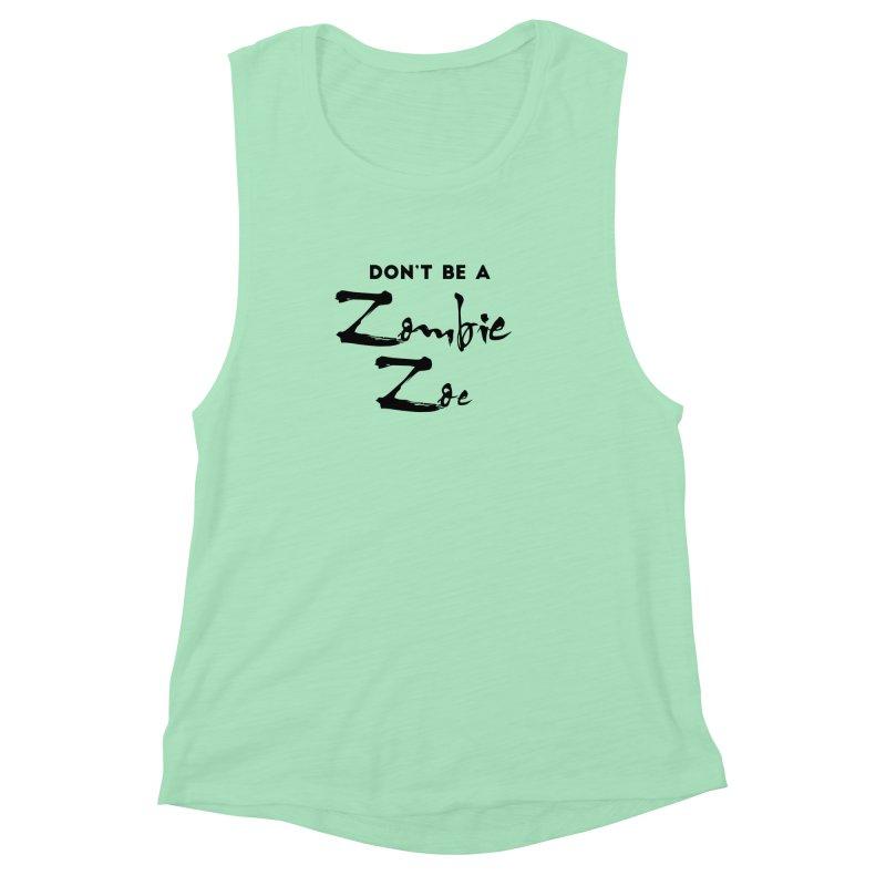 Don't be a Zombie Zoe Women's Muscle Tank by