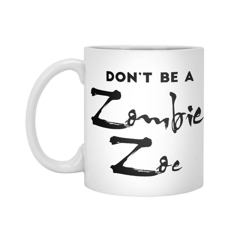 Don't be a Zombie Zoe Accessories Standard Mug by