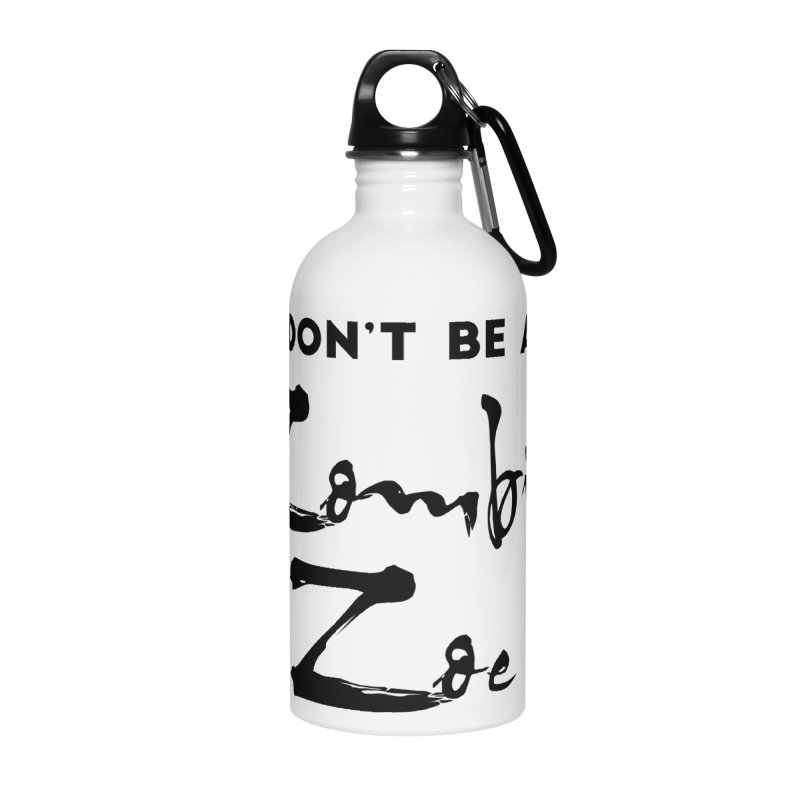 Don't be a Zombie Zoe Accessories Water Bottle by