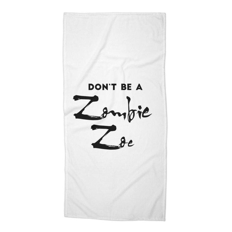 Don't be a Zombie Zoe Accessories Beach Towel by