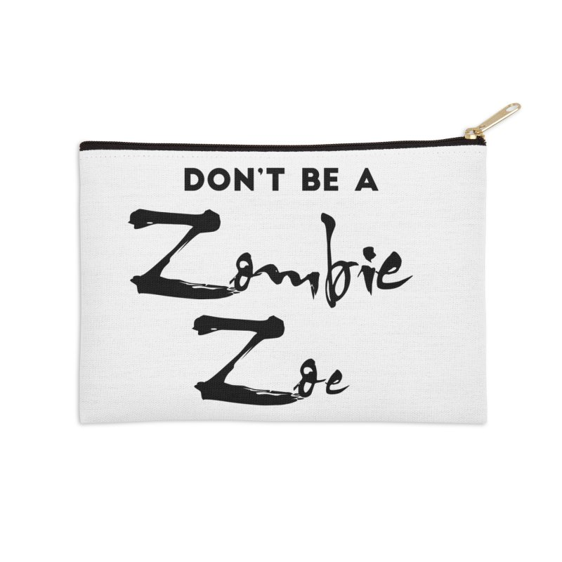 Don't be a Zombie Zoe Accessories Zip Pouch by Pamela Habing's Art