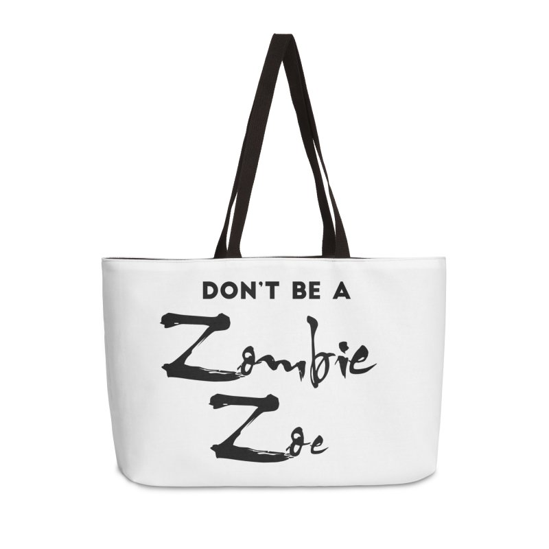 Don't be a Zombie Zoe Accessories Weekender Bag Bag by