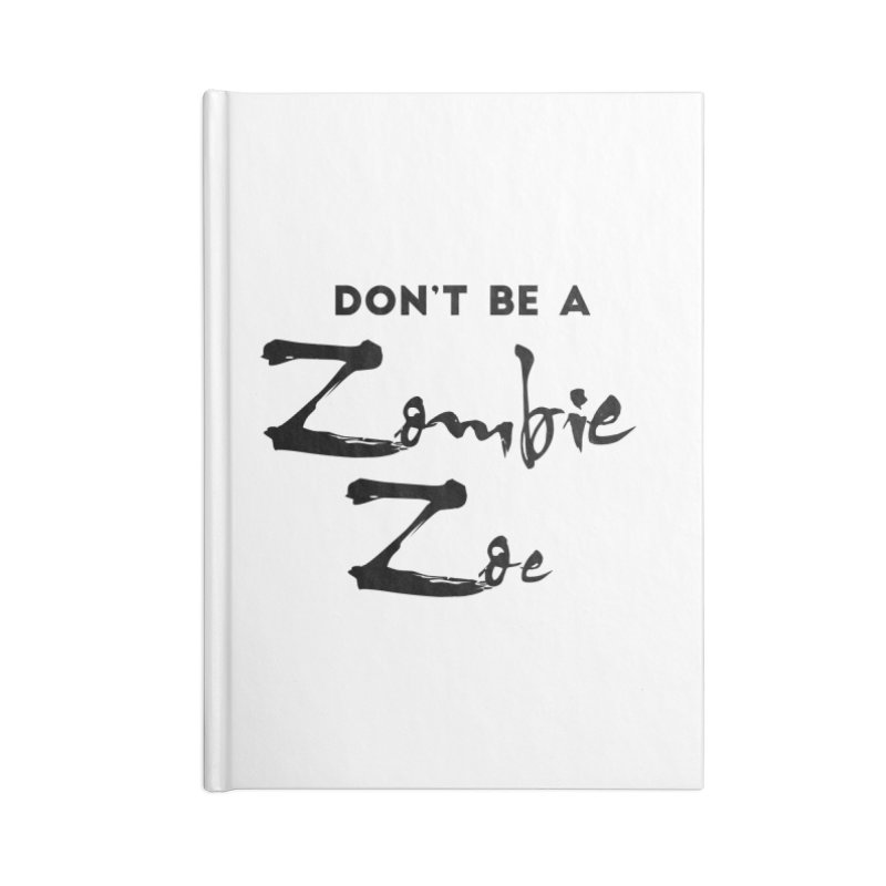 Don't be a Zombie Zoe Accessories Blank Journal Notebook by