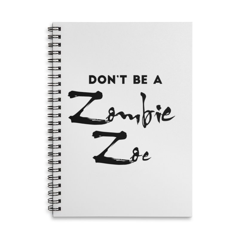 Don't be a Zombie Zoe Accessories Lined Spiral Notebook by