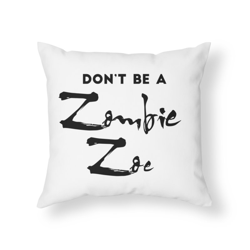 Don't be a Zombie Zoe Home Throw Pillow by