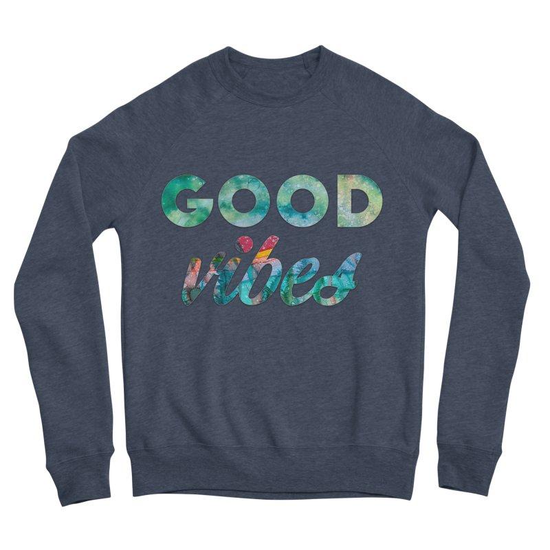 Good Vibes Women's Sponge Fleece Sweatshirt by