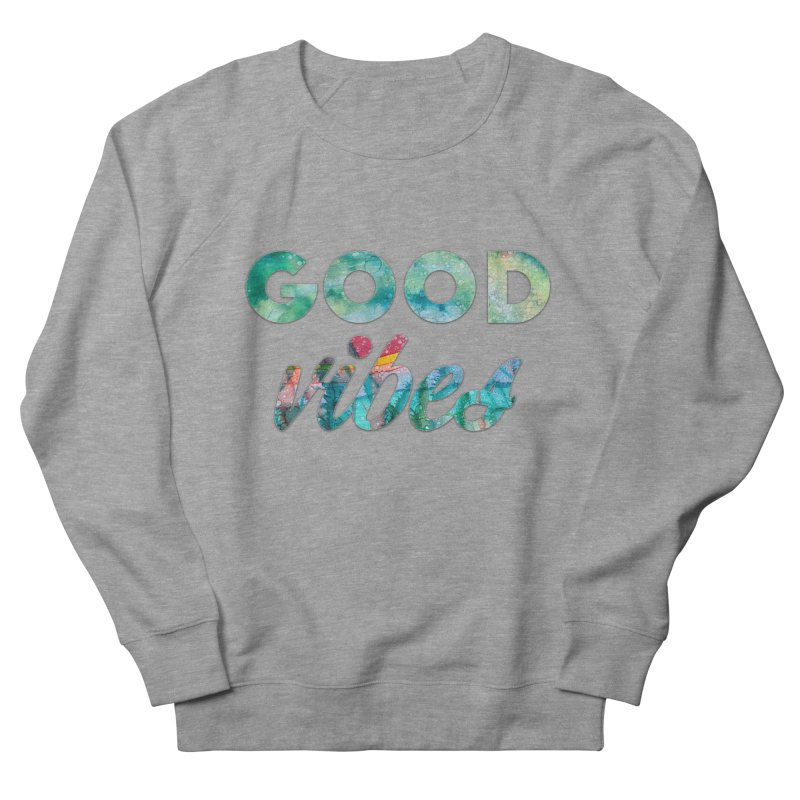 Good Vibes Women's French Terry Sweatshirt by