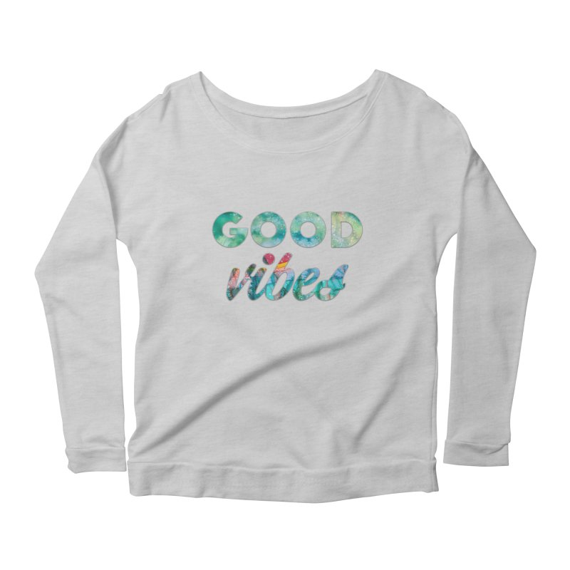 Good Vibes Women's Scoop Neck Longsleeve T-Shirt by